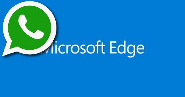 WhatsApp será compatible con Microsoft Edge