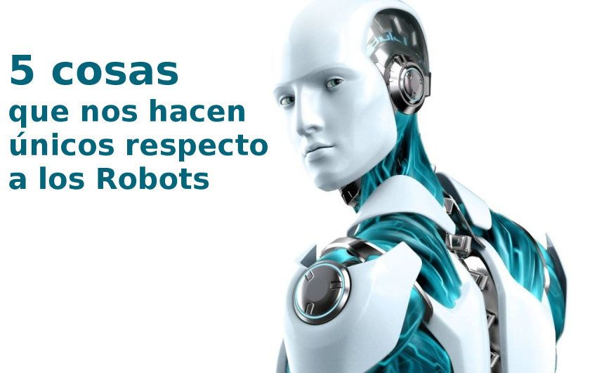 5 cosas que nos hacen únicos respecto a los Robots
