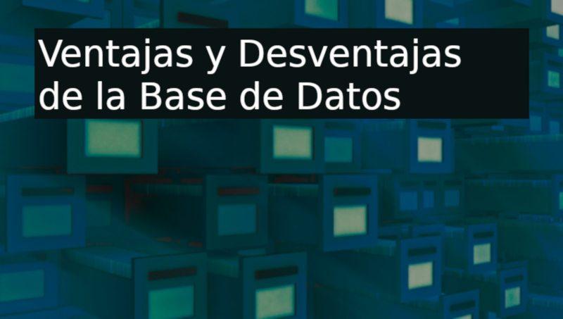 ventajas y desventajas de la base de datos
